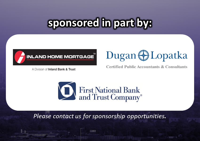 Sponsored in part by: Inland Home Mortgage, Dugan Lopatka CPAs & Consultants, and First National Bank & Trust